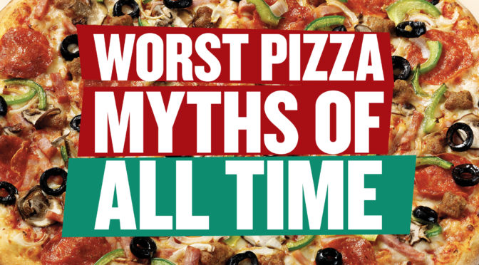 Worst Pizza Myths of All Time